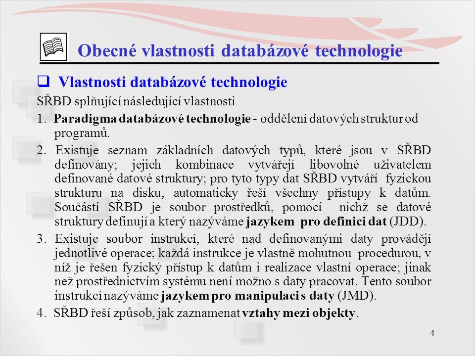 4 Obecné vlastnosti databázové technologie  Vlastnosti databázové technologie SŘBD splňující následující vlastnosti 1. Paradigma databázové technolog