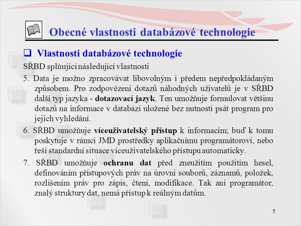 5 Obecné vlastnosti databázové technologie  Vlastnosti databázové technologie SŘBD splňující následující vlastnosti 5. Data je možno zpracovávat libo