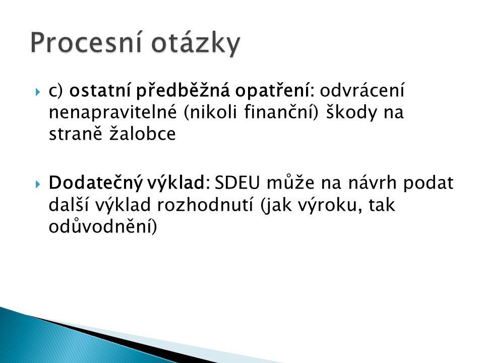  c) ostatní předběžná opatření: odvrácení nenapravitelné (nikoli finanční) škody na straně žalobce  Dodatečný výklad: SDEU může na návrh podat další výklad rozhodnutí (jak výroku, tak odůvodnění)