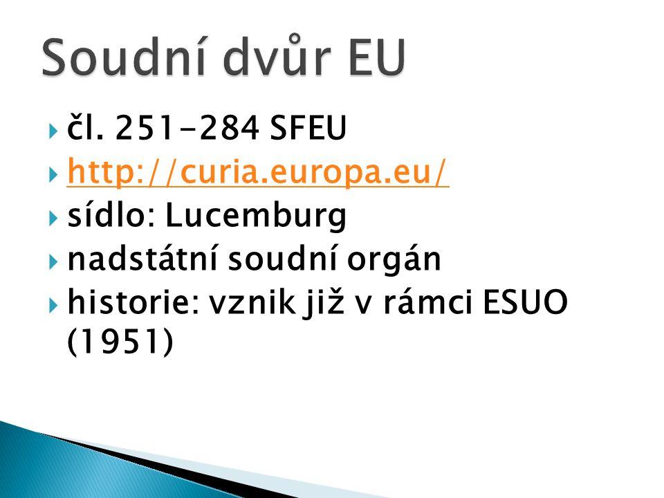  čl. 251-284 SFEU  http://curia.europa.eu/ http://curia.europa.eu/  sídlo: Lucemburg  nadstátní soudní orgán  historie: vznik již v rámci ESUO (1