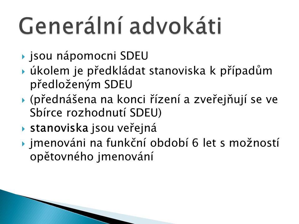  jsou nápomocni SDEU  úkolem je předkládat stanoviska k případům předloženým SDEU  (přednášena na konci řízení a zveřejňují se ve Sbírce rozhodnutí SDEU)  stanoviska jsou veřejná  jmenováni na funkční období 6 let s možností opětovného jmenování