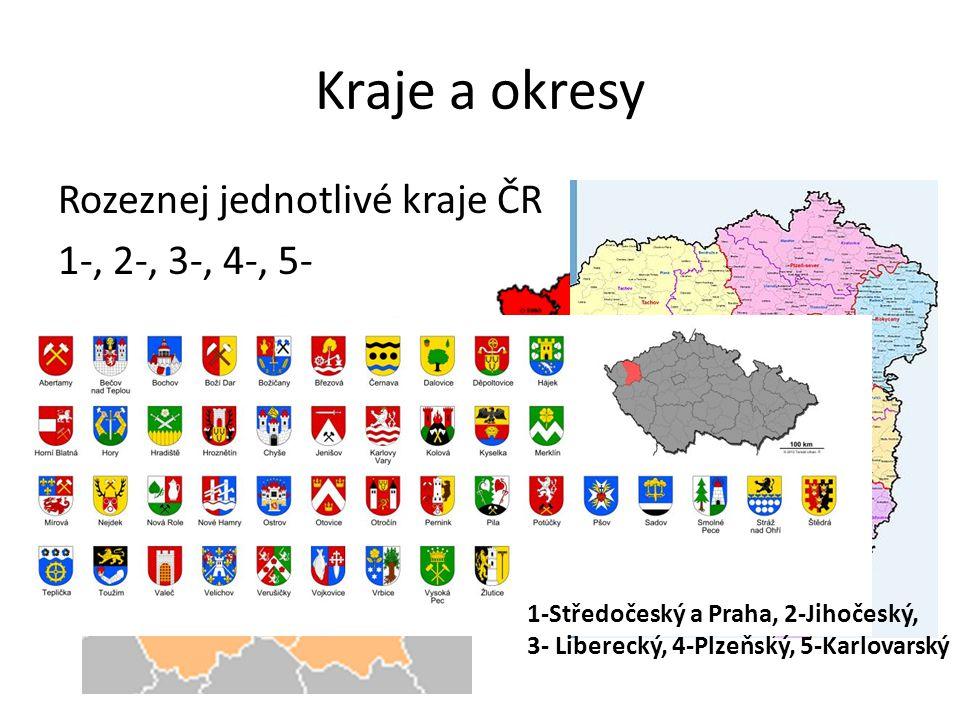 Kraje a okresy Rozeznej jednotlivé kraje ČR 1-, 2-, 3-, 4-, 5- 1-Středočeský a Praha, 2-Jihočeský, 3- Liberecký, 4-Plzeňský, 5-Karlovarský