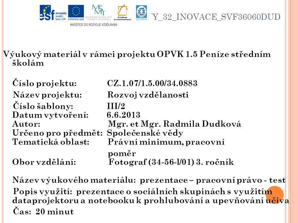 VY_32_INOVACE_SVF36060DUD Výukový materiál v rámci projektu OPVK 1.5 Peníze středním školám Číslo projektu: CZ.1.07/1.5.00/34.0883 Název projektu: Rozvoj vzdělanosti Číslo šablony: III/2 Datum vytvoření: 6.6.2013 Autor: Mgr.