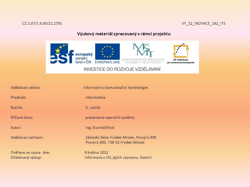 CZ.1.07/1.4.00/21.2791 VY_32_INOVACE_142_IT5 Výukový materiál zpracovaný v rámci projektu Vzdělávací oblast: Informační a komunikační technologie Předmět:Informatika Ročník:5.