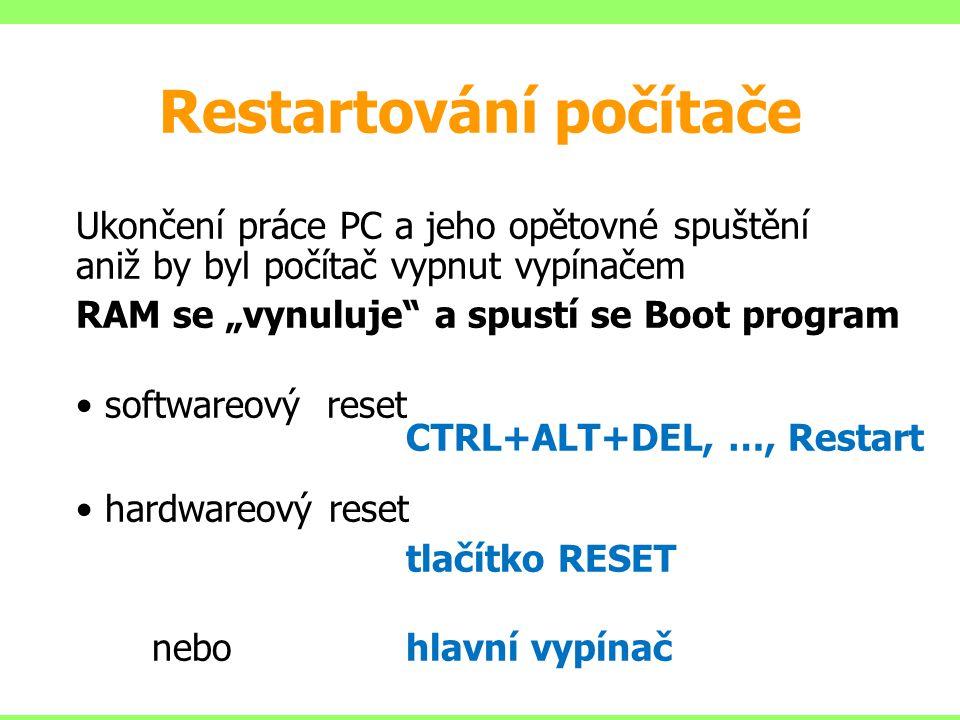 """Restartování počítače Ukončení práce PC a jeho opětovné spuštění aniž by byl počítač vypnut vypínačem RAM se """"vynuluje a spustí se Boot program softwareový reset CTRL+ALT+DEL, …, Restart hardwareový reset tlačítko RESET nebo hlavní vypínač"""
