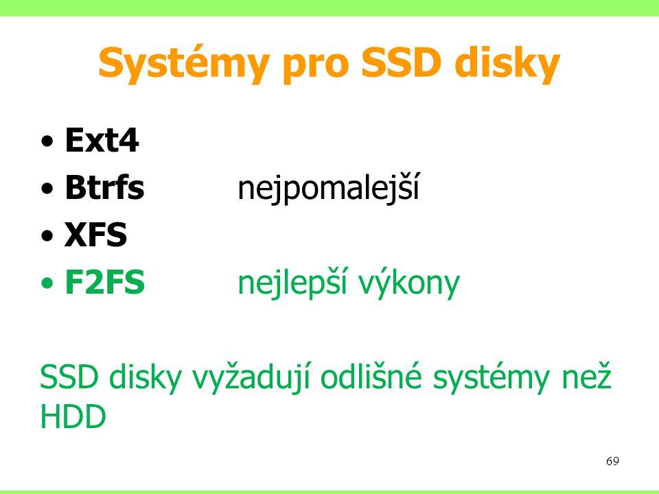 Systémy pro SSD disky Ext4 Btrfs nejpomalejší XFS F2FS nejlepší výkony SSD disky vyžadují odlišné systémy než HDD 69