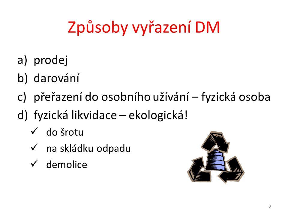 Způsoby vyřazení DM a)prodej b)darování c)přeřazení do osobního užívání – fyzická osoba d)fyzická likvidace – ekologická.