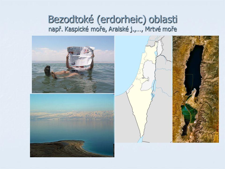 Bezodtoké (erdorheic) oblasti např. Kaspické moře, Aralské j.,…, Mrtvé moře