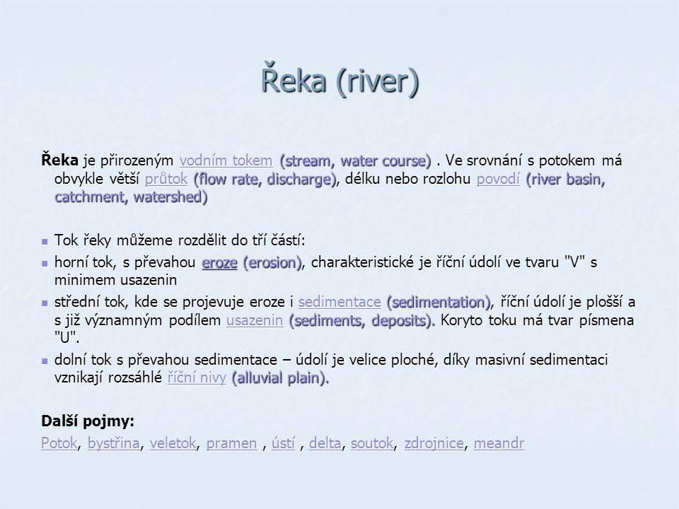 Řeka (river) Řeka je přirozeným vodním tokem (stream, water course).