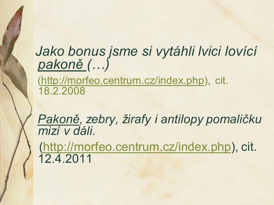Jako bonus jsme si vytáhli lvici lovící pakoně (…) (http://morfeo.centrum.cz/index.php), cit. 18.2.2008http://morfeo.centrum.cz/index.php Pakoně, zebr