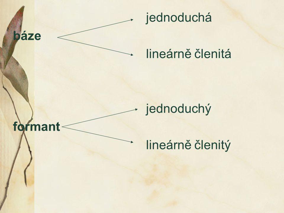 jednoduchá báze lineárně členitá jednoduchý formant lineárně členitý