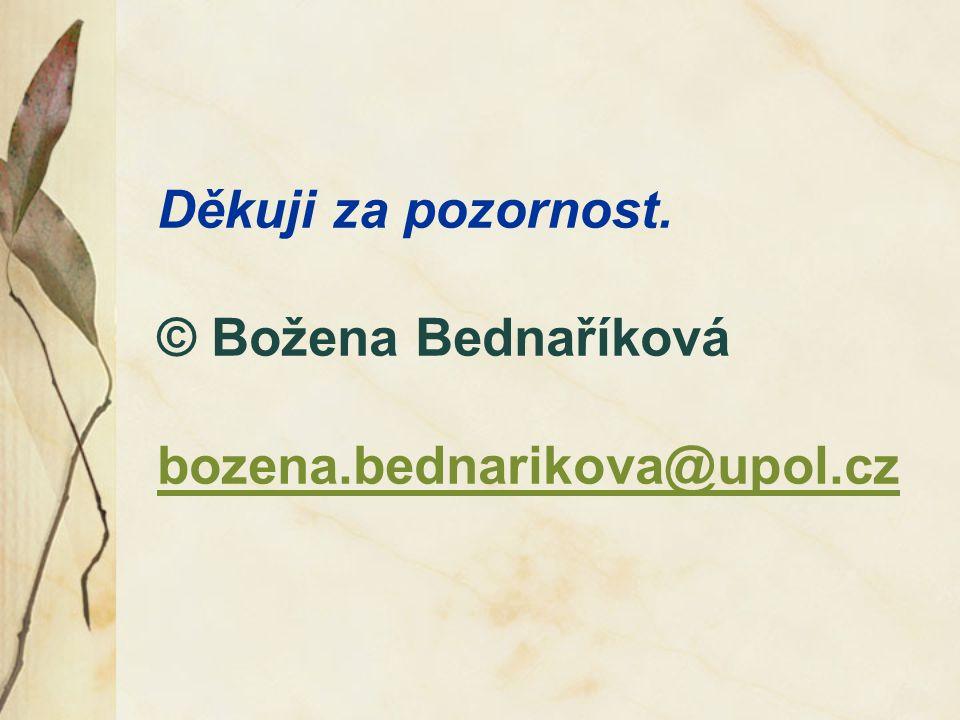 Děkuji za pozornost. © Božena Bednaříková bozena.bednarikova@upol.cz bozena.bednarikova@upol.cz