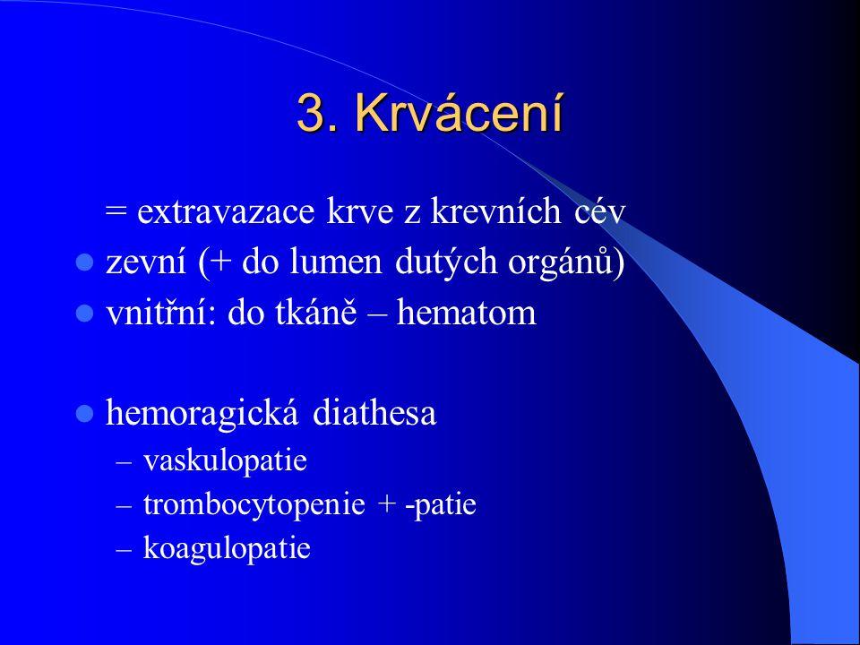 3. Krvácení = extravazace krve z krevních cév zevní (+ do lumen dutých orgánů) vnitřní: do tkáně – hematom hemoragická diathesa – vaskulopatie – tromb