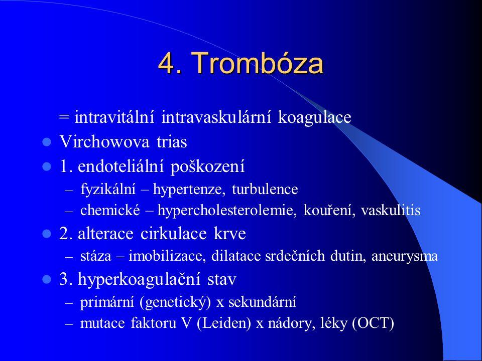 4. Trombóza = intravitální intravaskulární koagulace Virchowova trias 1. endoteliální poškození – fyzikální – hypertenze, turbulence – chemické – hype