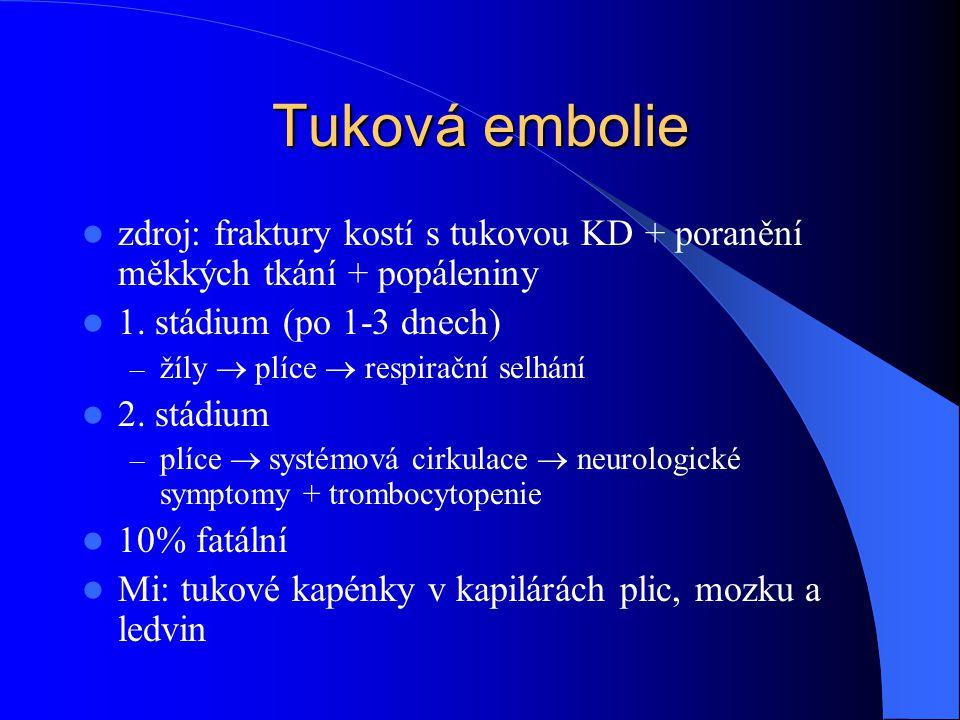 Tuková embolie zdroj: fraktury kostí s tukovou KD + poranění měkkých tkání + popáleniny 1. stádium (po 1-3 dnech) – žíly  plíce  respirační selhání