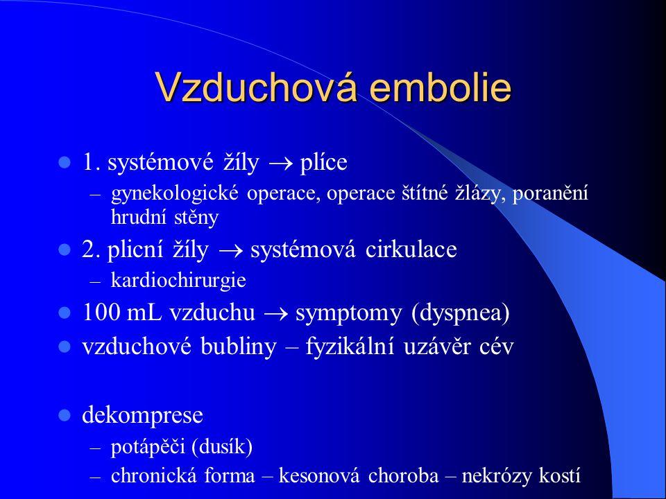 Vzduchová embolie 1. systémové žíly  plíce – gynekologické operace, operace štítné žlázy, poranění hrudní stěny 2. plicní žíly  systémová cirkulace
