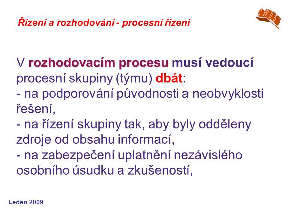 Leden 2009 Řízení a rozhodování - procesní řízení rozhodovacím procesu V rozhodovacím procesu musí vedoucí procesní skupiny (týmu) dbát: - na podporov