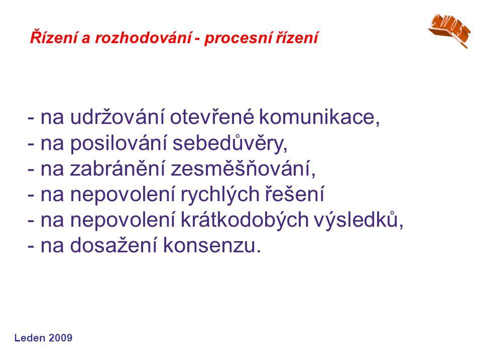 Leden 2009 Řízení a rozhodování - procesní řízení - na udržování otevřené komunikace, - na posilování sebedůvěry, - na zabránění zesměšňování, - na ne
