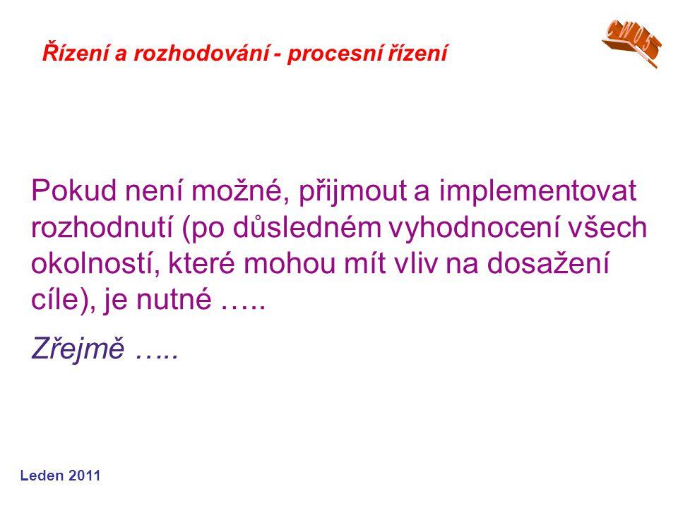 Leden 2011 Řízení a rozhodování - procesní řízení Pokud není možné, přijmout a implementovat rozhodnutí (po důsledném vyhodnocení všech okolností, kte