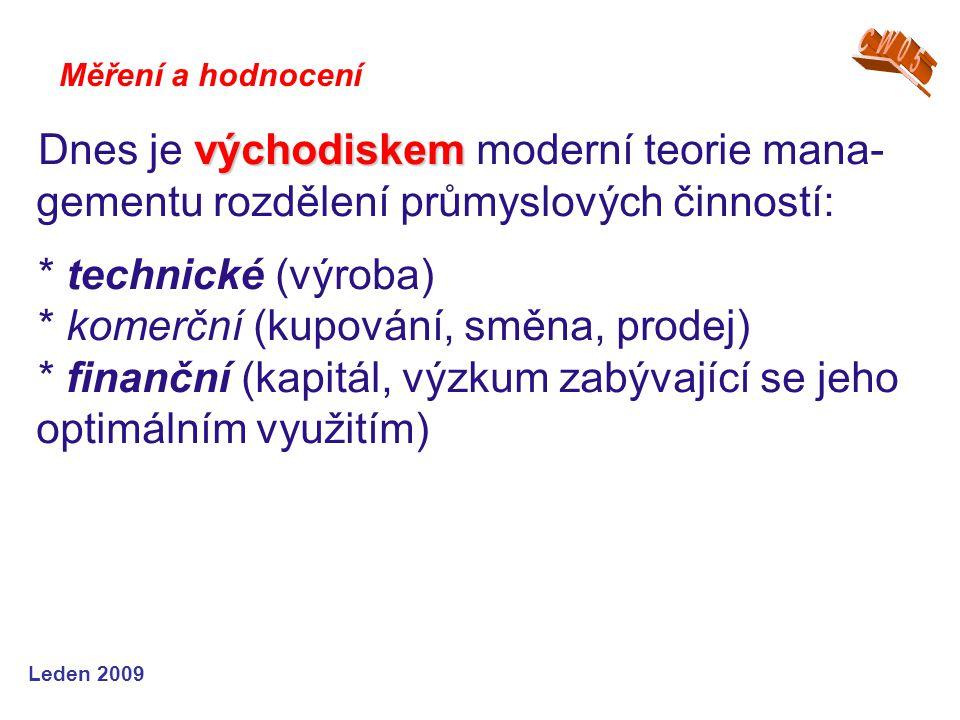 Leden 2009 východiskem Dnes je východiskem moderní teorie mana- gementu rozdělení průmyslových činností: * technické (výroba) * komerční (kupování, sm
