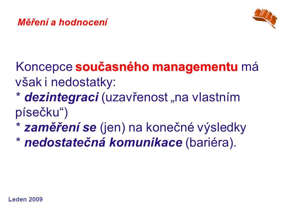 """Leden 2009 současného managementu Koncepce současného managementu má však i nedostatky: * dezintegraci (uzavřenost """"na vlastním písečku"""") * zaměření s"""