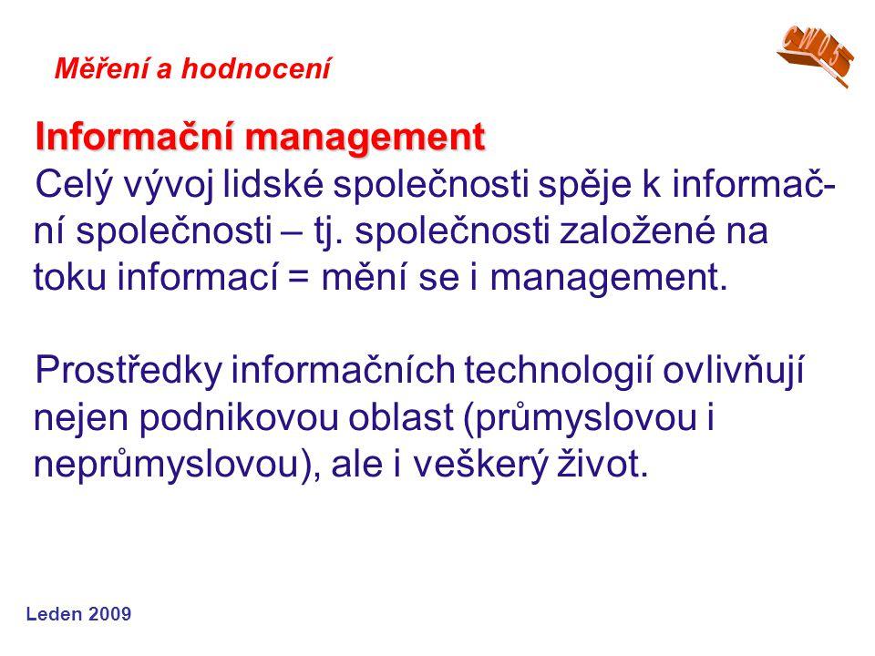 Leden 2009 Informační management Celý vývoj lidské společnosti spěje k informač- ní společnosti – tj. společnosti založené na toku informací = mění se