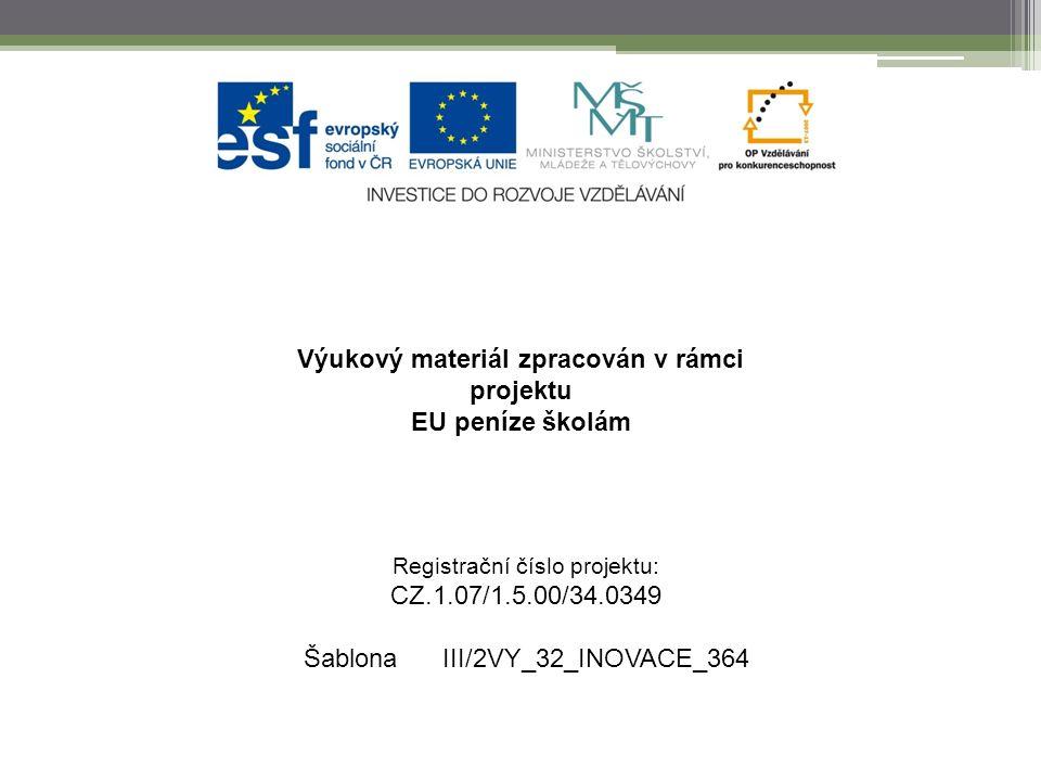 Výukový materiál zpracován v rámci projektu EU peníze školám Registrační číslo projektu: CZ.1.07/1.5.00/34.0349 Šablona III/2VY_32_INOVACE_364
