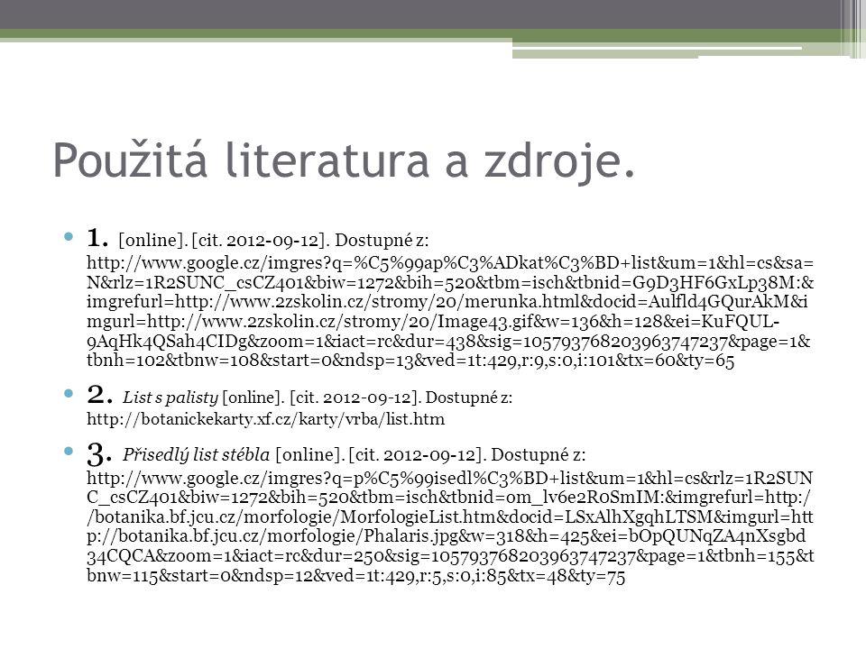 Použitá literatura a zdroje. 1. [online]. [cit. 2012-09-12]. Dostupné z: http://www.google.cz/imgres?q=%C5%99ap%C3%ADkat%C3%BD+list&um=1&hl=cs&sa= N&r
