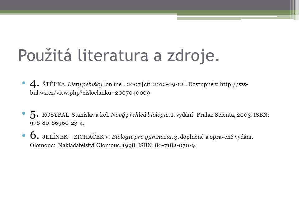 Použitá literatura a zdroje. 4. ŠTĚPKA. Listy pelušky [online]. 2007 [cit. 2012-09-12]. Dostupné z: http://szs- bnl.wz.cz/view.php?cisloclanku=2007040