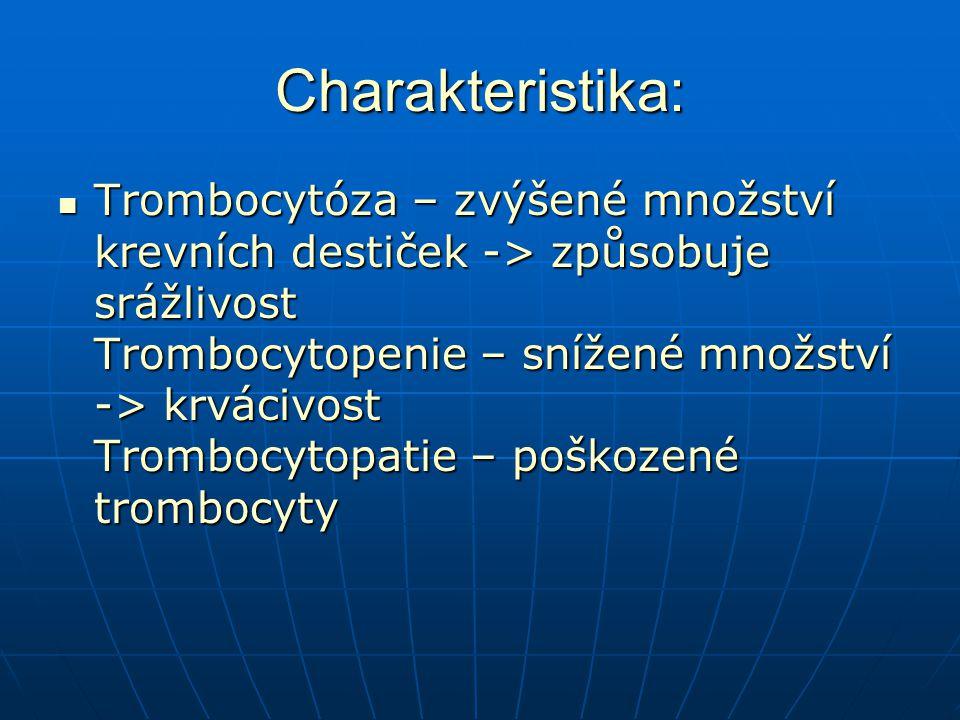 Charakteristika: Trombocytóza – zvýšené množství krevních destiček -> způsobuje srážlivost Trombocytopenie – snížené množství -> krvácivost Trombocytopatie – poškozené trombocyty Trombocytóza – zvýšené množství krevních destiček -> způsobuje srážlivost Trombocytopenie – snížené množství -> krvácivost Trombocytopatie – poškozené trombocyty