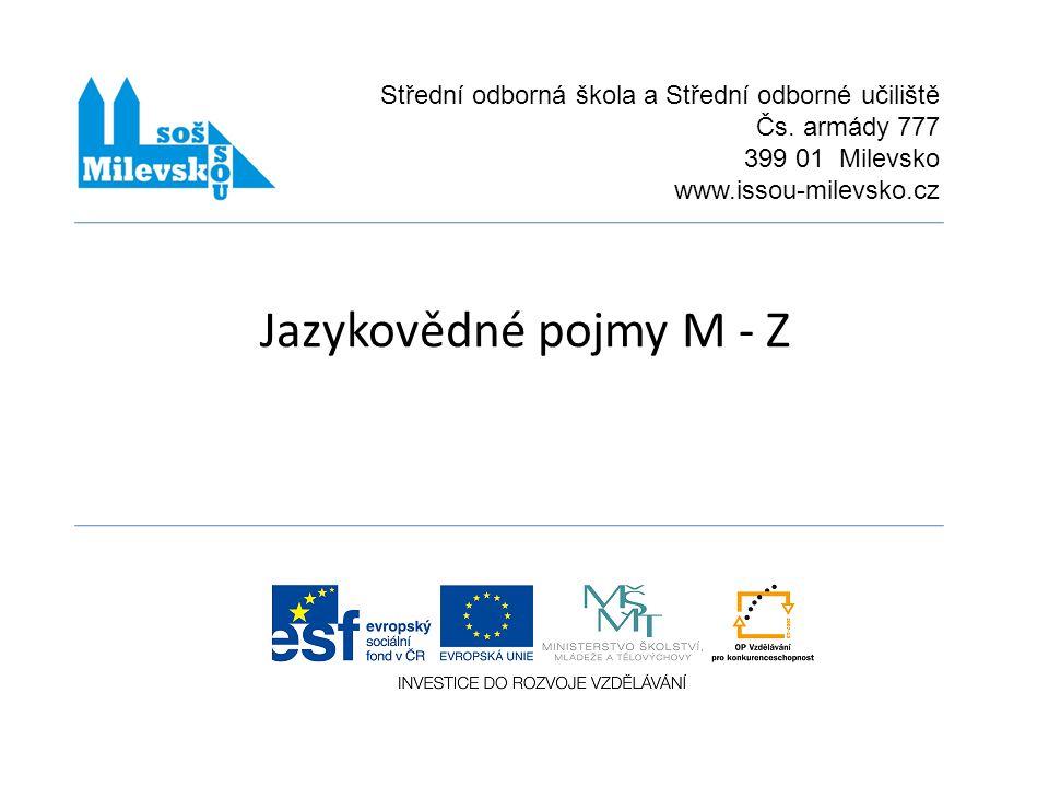 Jazykovědné pojmy M - Z Střední odborná škola a Střední odborné učiliště Čs. armády 777 399 01 Milevsko www.issou-milevsko.cz
