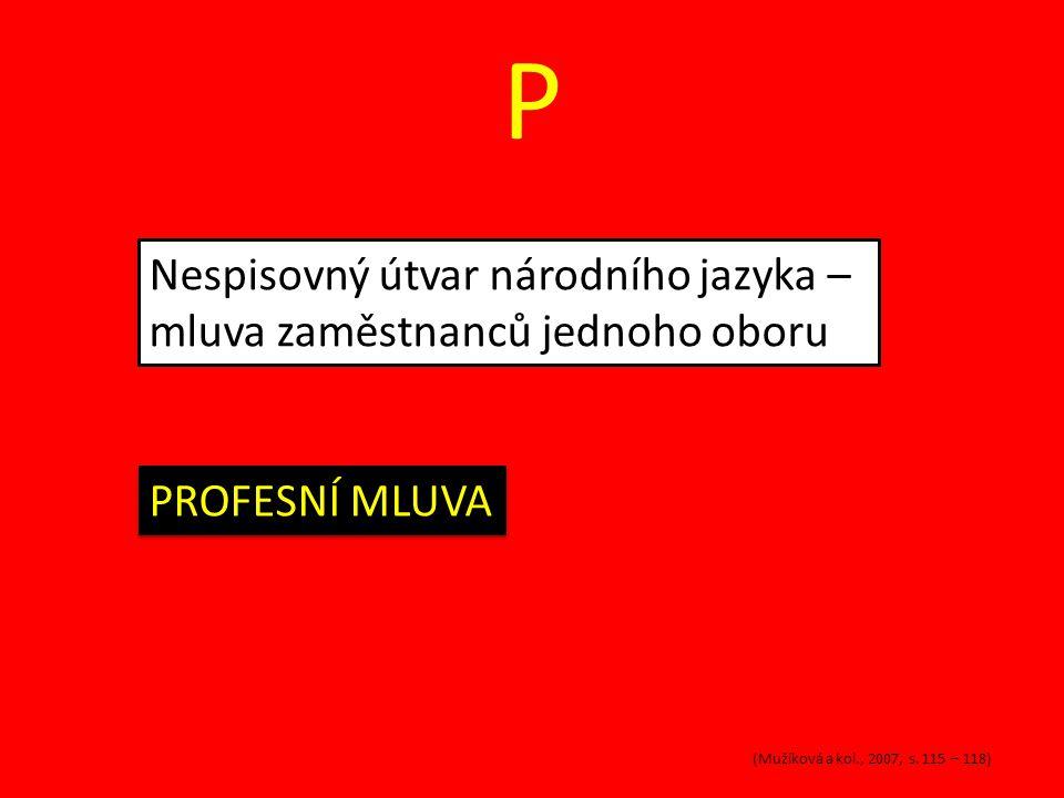 P Nespisovný útvar národního jazyka – mluva zaměstnanců jednoho oboru PROFESNÍ MLUVA (Mužíková a kol., 2007, s. 115 – 118)