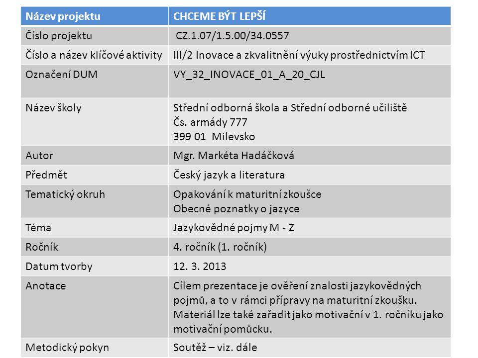 Název projektuCHCEME BÝT LEPŠÍ Číslo projektu CZ.1.07/1.5.00/34.0557 Číslo a název klíčové aktivityIII/2 Inovace a zkvalitnění výuky prostřednictvím ICT Označení DUMVY_32_INOVACE_01_A_20_CJL Název školyStřední odborná škola a Střední odborné učiliště Čs.