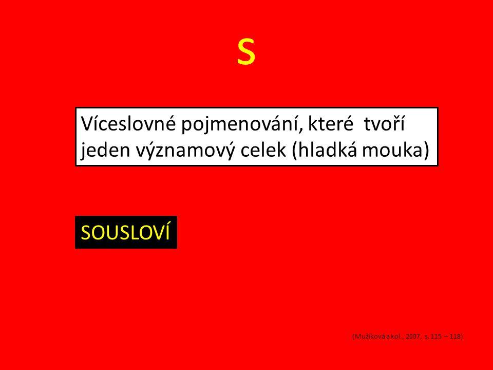 s Víceslovné pojmenování, které tvoří jeden významový celek (hladká mouka) SOUSLOVÍ (Mužíková a kol., 2007, s.