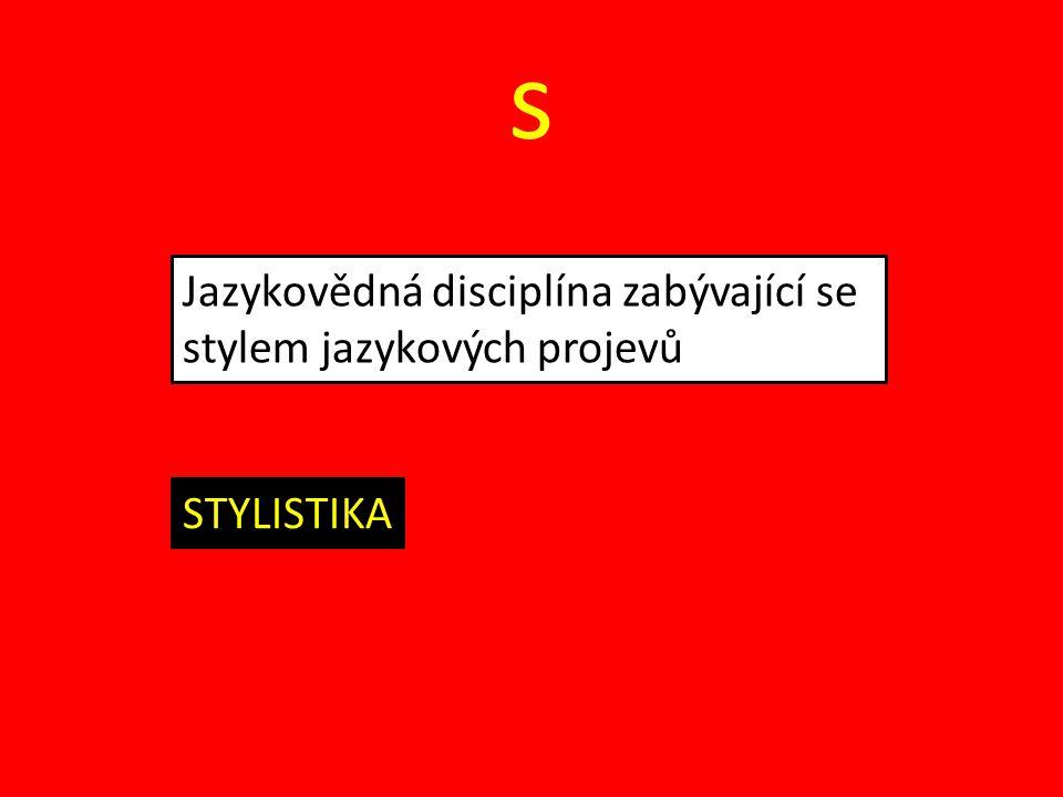 s Jazykovědná disciplína zabývající se stylem jazykových projevů STYLISTIKA