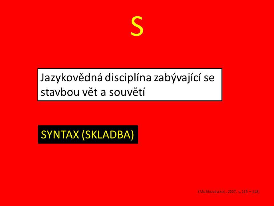 S Jazykovědná disciplína zabývající se stavbou vět a souvětí SYNTAX (SKLADBA) (Mužíková a kol., 2007, s. 115 – 118)