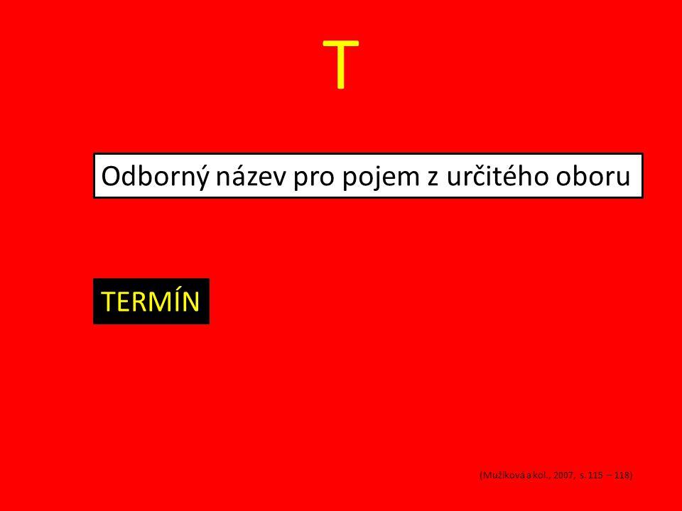 T Odborný název pro pojem z určitého oboru TERMÍN (Mužíková a kol., 2007, s. 115 – 118)