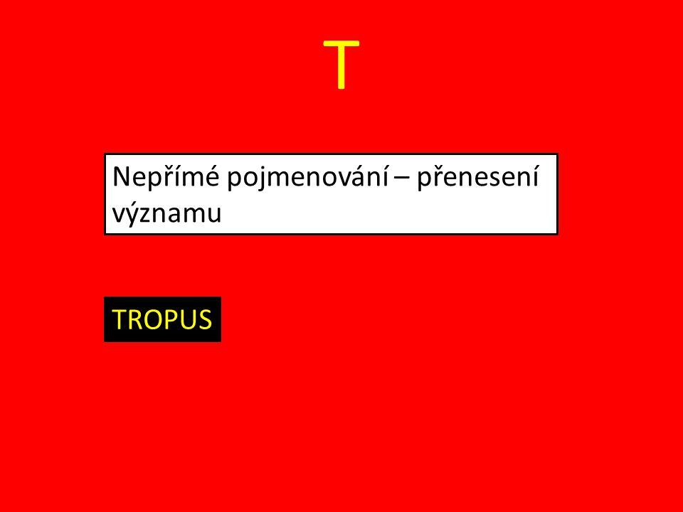 T Nepřímé pojmenování – přenesení významu TROPUS