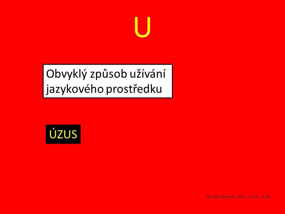 U Obvyklý způsob užívání jazykového prostředku ÚZUS (Mužíková a kol., 2007, s. 115 – 118)