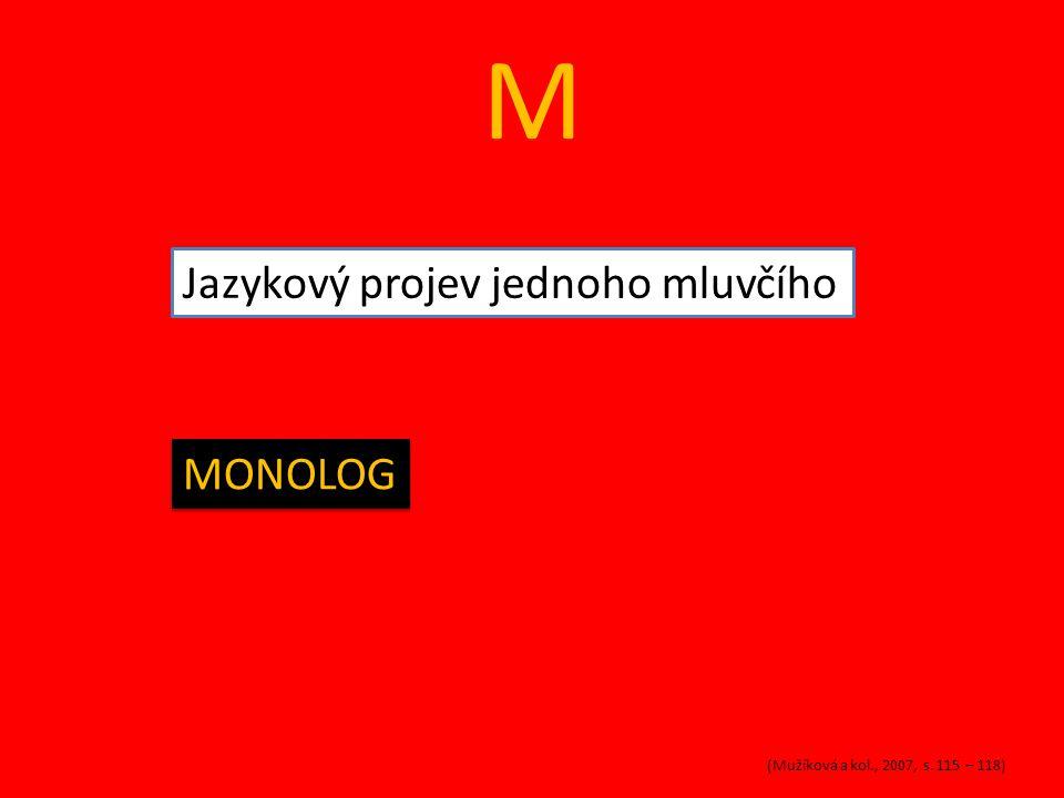M Nejmenší jazyková jednotka, která nese význam MORFÉM (Mužíková a kol., 2007, s. 115 – 118)