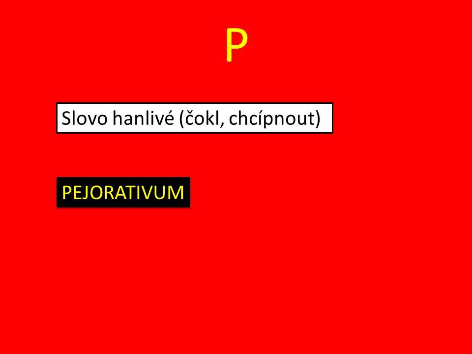 V Slovní spojení nebo věta, která je vložená do jiné věty, aniž by byla zapojena do její stavby (Petr přijde, a to je snad jasné, až večer.) VSUVKA (Mužíková a kol., 2007, s.