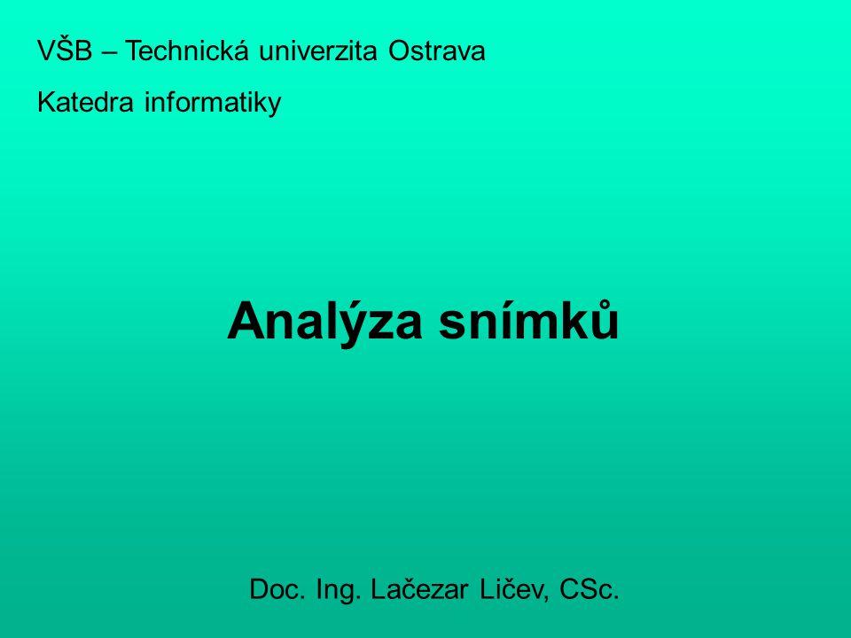 Analýza snímků VŠB – Technická univerzita Ostrava Katedra informatiky Doc. Ing. Lačezar Ličev, CSc.