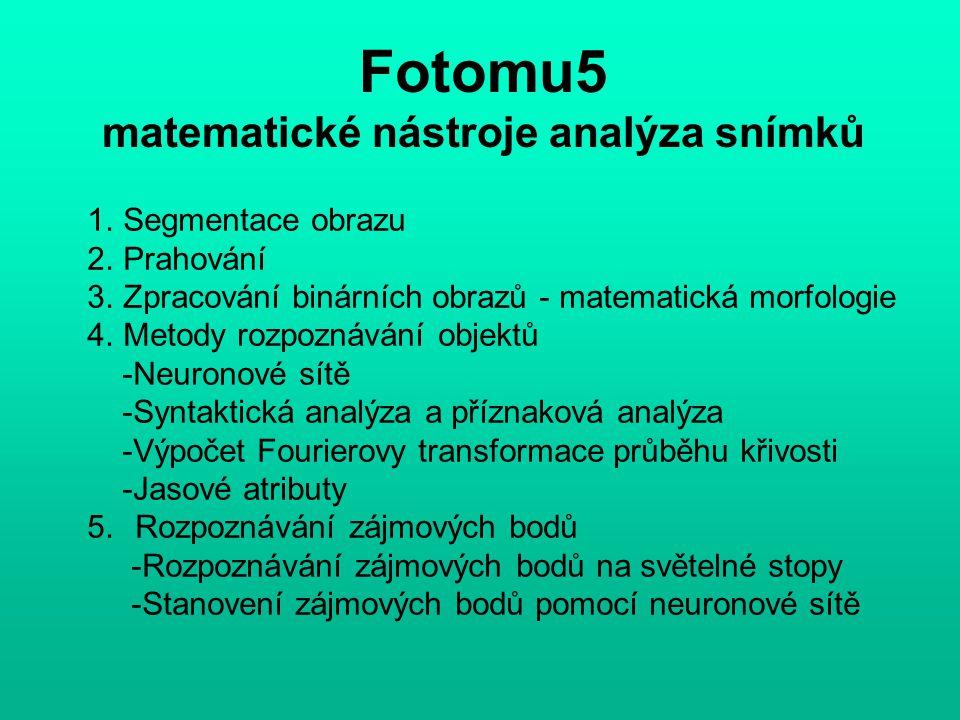 Fotomu5 matematické nástroje analýza snímků 1. Segmentace obrazu 2. Prahování 3. Zpracování binárních obrazů - matematická morfologie 4. Metody rozpoz