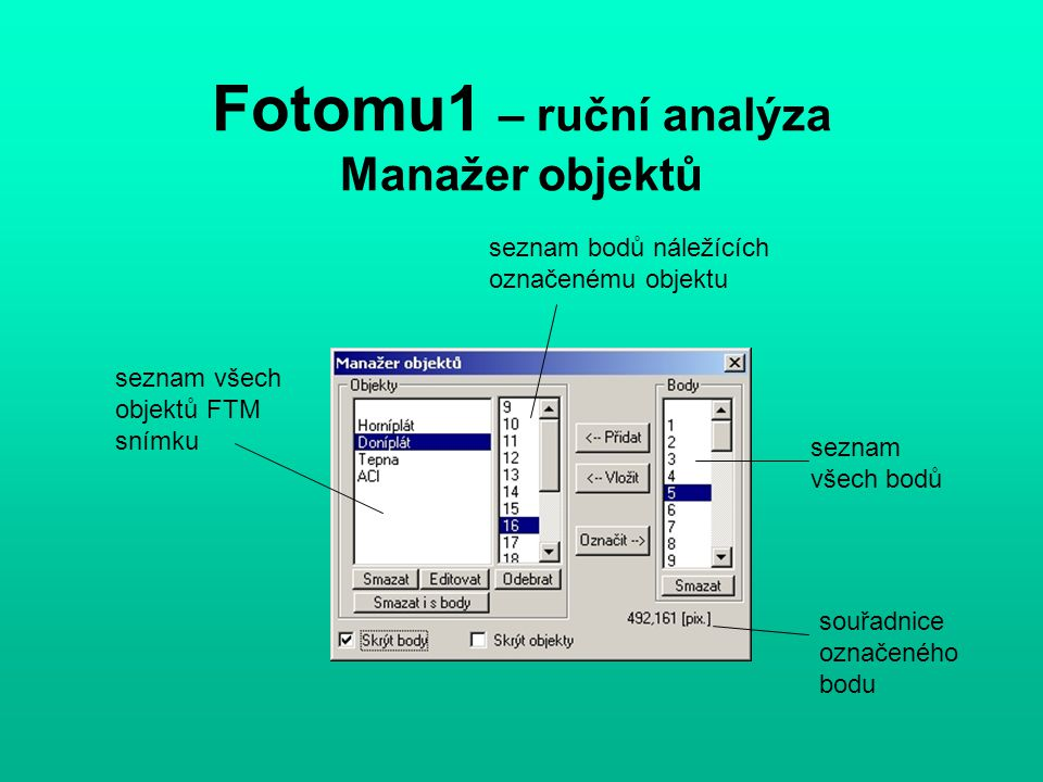 Fotomu1 – ruční analýza Manažer objektů seznam bodů náležících označenému objektu seznam všech objektů FTM snímku seznam všech bodů souřadnice označeného bodu