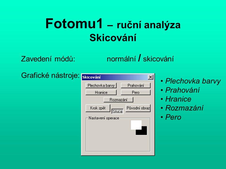Fotomu1 – ruční analýza Skicování Zavedení módů: normální / skicování Grafické nástroje: Plechovka barvy Prahování Hranice Rozmazání Pero