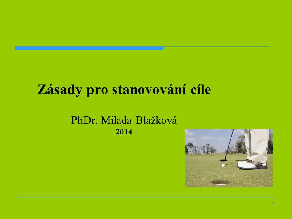 1 Zásady pro stanovování cíle PhDr. Milada Blažková 2014