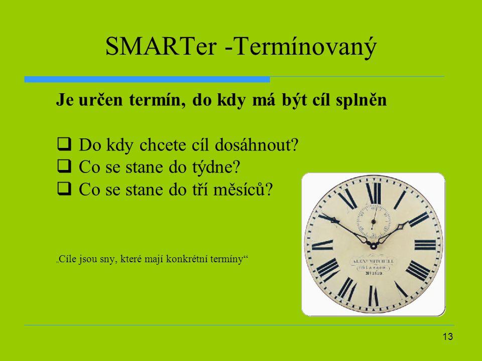 13 SMARTer -Termínovaný Je určen termín, do kdy má být cíl splněn  Do kdy chcete cíl dosáhnout.