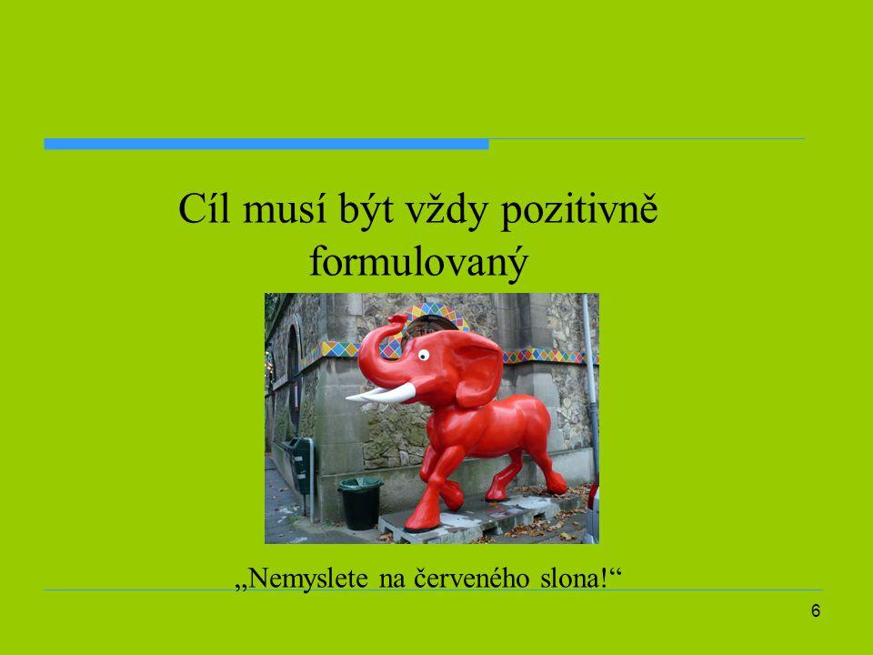 """6 Cíl musí být vždy pozitivně formulovaný """"Nemyslete na červeného slona!"""