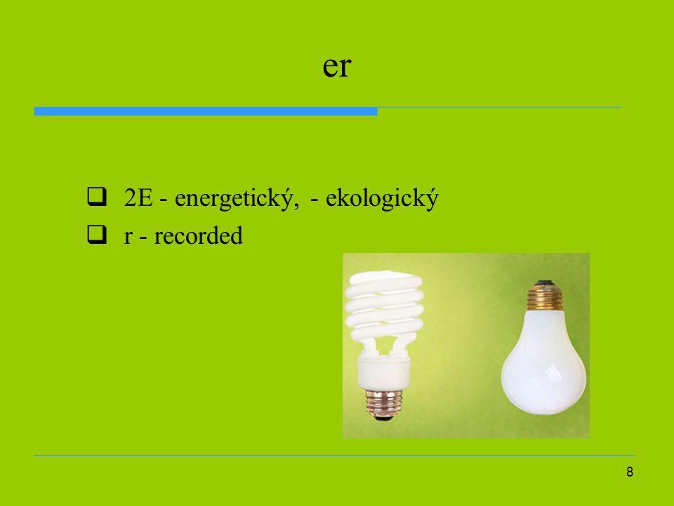 8 er  2E - energetický, - ekologický  r - recorded