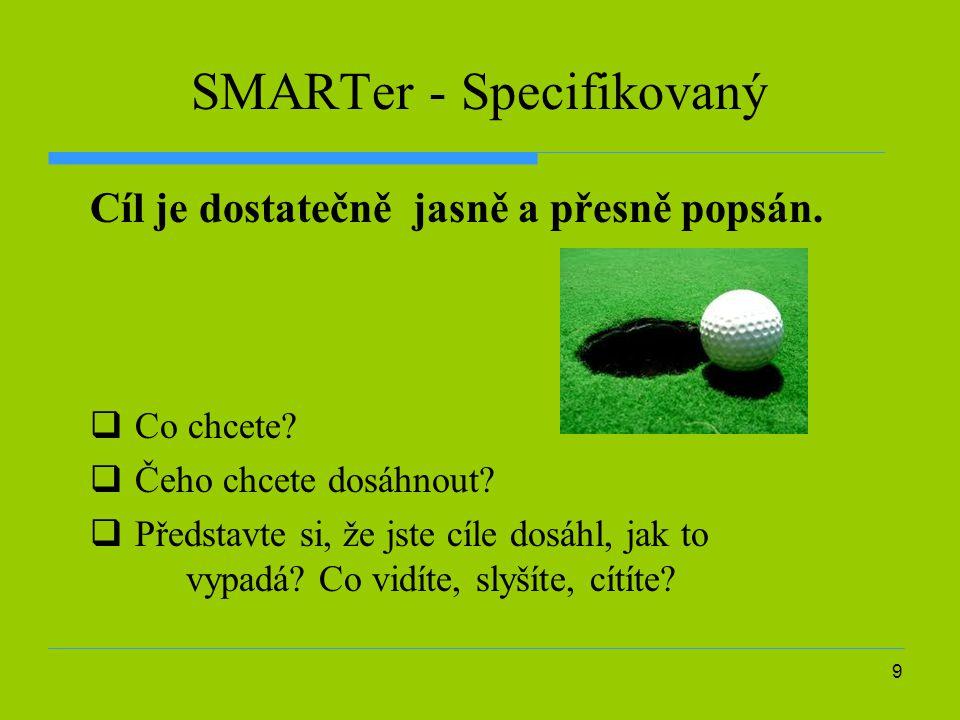 10 SMARTer - Měřitelný Cíl je definován tak, aby bylo možné jednoznačně rozhodnout, zda je splněný.